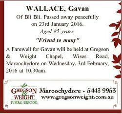 "WALLACE, Gavan Of Bli Bli. Passed away peacefully on 23rd January 2016. Aged 85 years. ""Friend..."