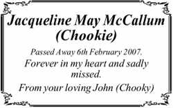 Jacqueline May McCallum (Chookie) Passed Away 6th February 2007. Forever in my heart and sadly mi...