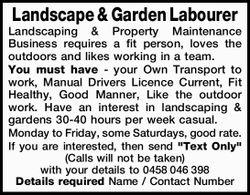Landscape & Garden Labourer Landscaping & Property Maintenance Business requires a fit pe...