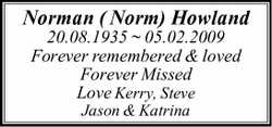 Norman ( Norm) Howland 20.08.1935 ~ 05.02.2009 Forever remembered & loved Forever Missed Love...