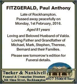 FITZGERALD, Paul Anthony Late of Rockhampton. Passed away peacefully on Monday, 1st February, 2016....