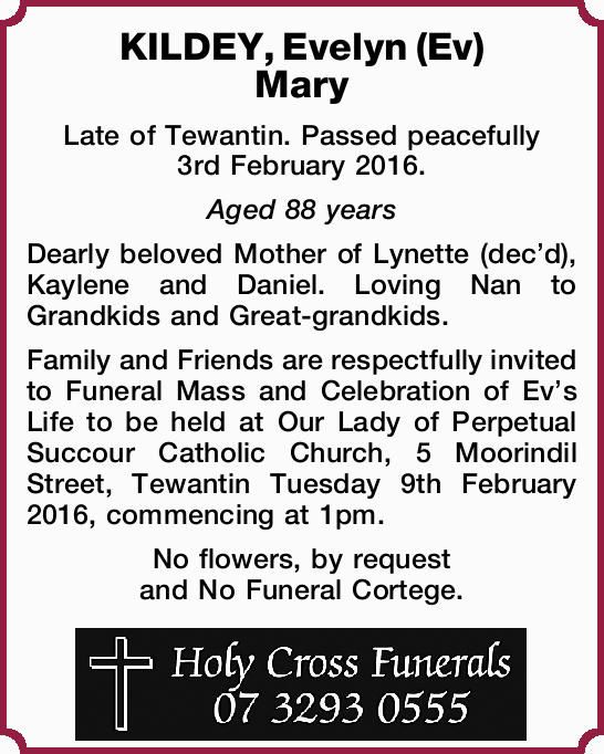 Late of Tewantin. Passed peacefully 3rd February 2016. Aged 88 years Dearly beloved Mother...