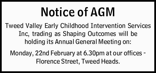 Notice of AGM Tweed Valley Early Childhood Intervention Services Inc, trading as Shaping Outcomes...