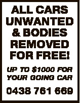 ALL CARS UNWANTED & BODIES REMOVED FOR FREE! UP TO $1000 FOR YOUR GOING CAR 0438 761 669