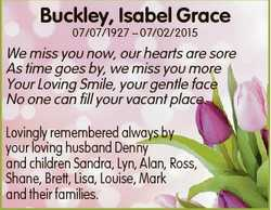 Buckley, Isabel Grace 07/07/1927 - 07/02/2015 We miss you now, our hearts are sore As time goes by,...