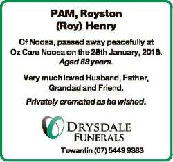PAM, Royston (Roy) Henry Of Noosa, passed away peacefully at Oz Care Noosa on the 28th January, 2016...