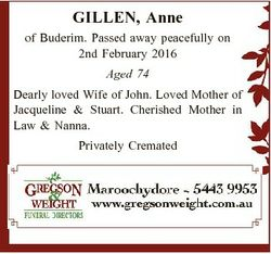 GILLEN, Anne of Buderim. Passed away peacefully on 2nd February 2016 Aged 74 Dearly loved Wife of Jo...