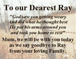 """To our Dearest Ray """"God saw you getting weary And did what he thought best He put his arms arou..."""