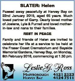 SLATER: Helen Passed away peacefully at Hervey Bay on 22nd January 2016, aged 65 years. Much loved p...