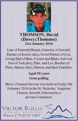 THOMSON, David (Dave) (Thommo) 21st January 2016 Late of Emerald Beach, formerly of Sawtell, Partner...