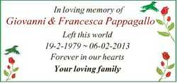 In loving memory of Giovanni & Francesca Pappagallo Left this world 19-2-1979  06-02-2013 Foreve...