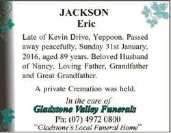 JACKSON Eric Late of Kevin Drive, Yeppoon. Passed away peacefully, Sunday 31st January, 2016, aged 8...