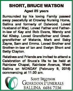 SHORT, BRUCE WATSON Aged 89 years Surrounded by his loving Family passed away peacefully at Crowley...