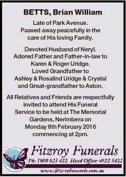 BETTS, Brian William Late of Park Avenue. Passed away peacefully in the care of His loving Family. D...