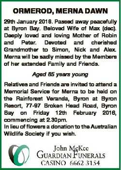 ORMEROD, MERNA DAWN 29th January 2016. Passed away peacefully at Byron Bay. Beloved Wife of Max (dec...