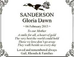 SANDERSON Gloria Dawn  06 February 2013  To our Mother A smile for all, a heart of gold The very bes...