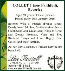 COLLETT (nee Faithfull), Beverley Aged 94 years of East Ipswich. Passed away 26th January 2016. Belo...