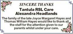 SINCERE THANKS Tantula RSL Care Alexandra Headlands The family of the late Joyce Margaret Hayes and...