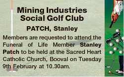 Mining Industries Social Golf Club PATCH, Stanley Members are requested to attend the Funeral of Lif...