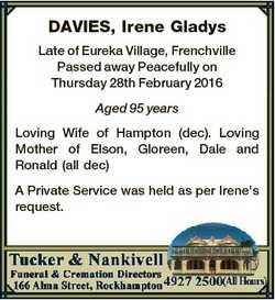 DAVIES, Irene Gladys Late of Eureka Village, Frenchville Passed away Peacefully on Thursday 28th Feb...
