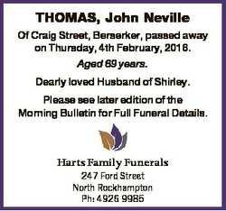 THOMAS, John Neville Of Craig Street, Berserker, passed away on Thursday, 4th February, 2016. Aged 6...