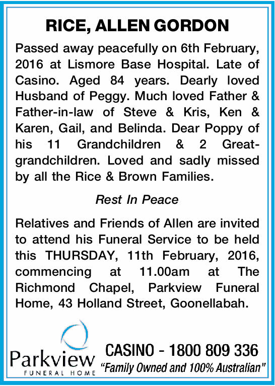 RICE, ALLEN GORDON Passed away peacefully on 6th February, 2016 at Lismore Base Hospital. Late of...