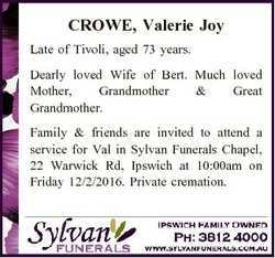 CROWE, Valerie Joy Late of Tivoli, aged 73 years. Dearly loved Wife of Bert. Much loved Mother, Gran...