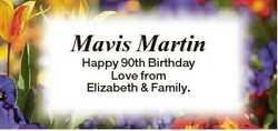 Mavis Martin Happy 90th Birthday Love from Elizabeth & Family.