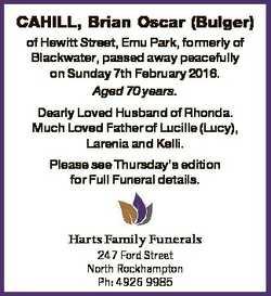 CAHILL, Brian Oscar (Bulger) of Hewitt Street, Emu Park, formerly of Blackwater, passed away peacefu...
