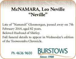 "McNAMARA, Leo Neville ""Neville"" Late of ""Namarah"" Glenmorgan, passed away on 7th..."