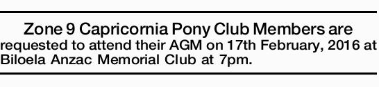 Zone 9 Capricornia Pony Club Members are requested to attend their AGM on 17th February, 2016 at...