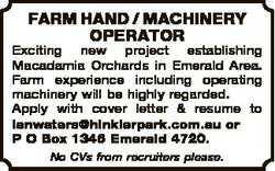FARM HAND / MACHINERY OPERATOR Exciting new project establishing Macadamia Orchards in Emerald Area....