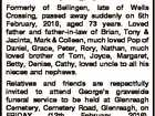 OSMOND, George Henry (Jungle) Formerly of Bellingen, late of Wells Crossing, passed away suddenly on 5th February, 2016, aged 73 years. Loved father and father-in-law of Brian, Tony & Jacinta, Mark & Colleen, much loved Pop of Daniel, Grace, Peter, Rory, Nathan, much loved brother of Tom, Joyce, Margaret, Betty, Denise, Cathy ...