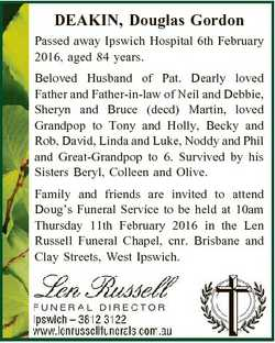 DEAKIN, Douglas Gordon Passed away Ipswich Hospital 6th February 2016, aged 84 years. Beloved Husban...