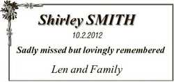 Shirley SMITH 10.2.2012 Sadly missed but lovingly remembered Len and Family
