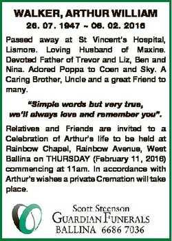 WALKER, ARTHUR WILLIAM 26. 07. 1947  06. 02. 2016 Passed away at St Vincent's Hospital, Lismore....
