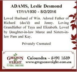 ADAMS, Leslie Desmond 17/11/1930 - 8/2/2016 Loved Husband of Win. Adored Father of Richard (dec'...