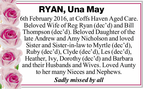 6th February 2016, at Coffs Haven Aged Care. Beloved Wife of Reg Ryan (dec'd) and Bill Thom...
