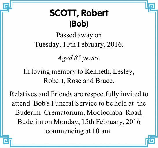 SCOTT, Robert (Bob)   Passed away on Tuesday, 10th February, 2016.   Aged 85 years.   ...