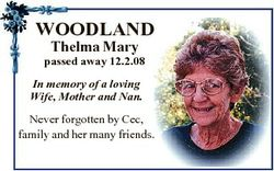 WOODLAND Thelma Mary passed away 12.2.08 In memory of a loving Wife, Mother and Nan. Never forgotten...