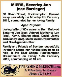 MIERS, Beverley Ann (nee Barringer) Of River Street, Rockhampton. Passed away peacefully on Monday 8...