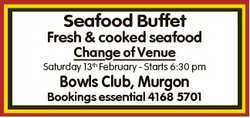 Seafood Buffet Fresh & cooked seafood Change of Venue Saturday 13th February - Starts 6:30 pm Bo...