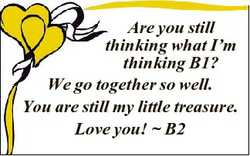 Are you still thinking what I'm thinking B1? We go together so well. You are still my little tre...