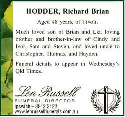 HODDER, Richard Brian Aged 48 years, of Tivoli. Much loved son of Brian and Liz, loving brother and...