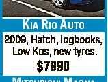 KIA RIO AUTO 2009, Hatch, logbooks, Low K s, new tyres. $7990 MITSUBISHI MAGNA 2003, Wagon, Auto, A/C, Cruise, P/W, 135,000k s Excellent Condition $3990 0402 214 392