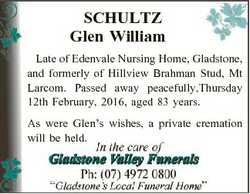 SCHULTZ Glen William Late of Edenvale Nursing Home, Gladstone, and formerly of Hillview Brahman Stud...