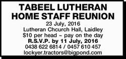 TABEEL LUTHERAN HOME STAFF REUNION 23 July, 2016 Lutheran Chcurch Hall, Laidley $10 per head ~ pa...