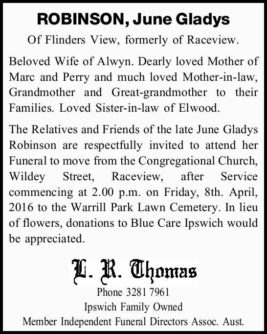 ROBINSON, June Gladys   Of Flinders View, formerly of Raceview.   Beloved Wife of Alwyn....