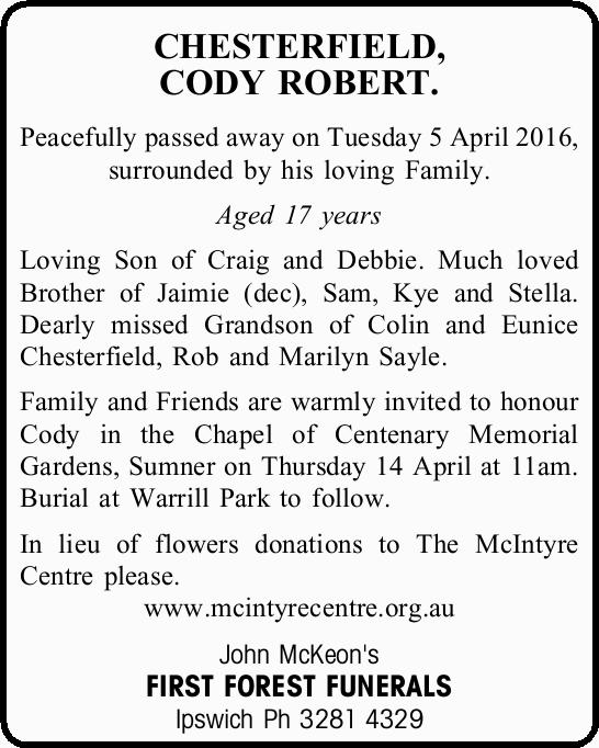 Peacefully passed away on Tuesday 5 April 2016, surrounded by his loving Family. Aged 17 ye...