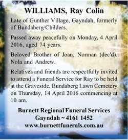 WILLIAMS, Ray Colin   Late of Gunther Village, Gayndah, formerly of Bundaberg/Childers.   ...
